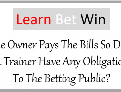 The Owner Pays The Bills So Does A Trainer Have Any Obligation To The Betting Public?
